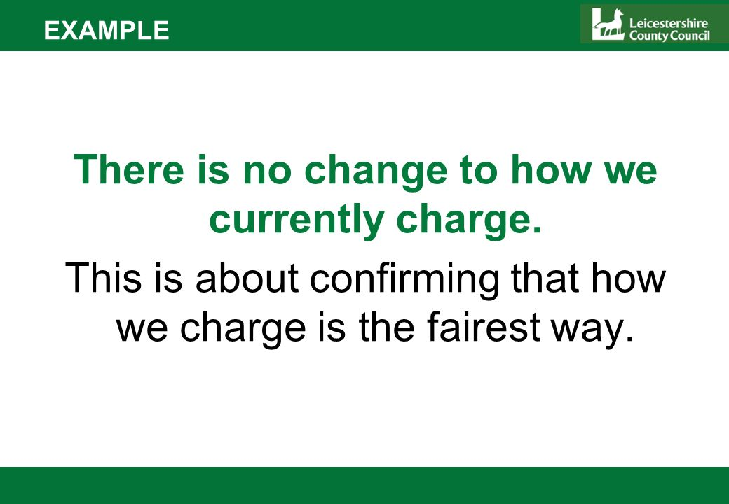 EXAMPLE There is no change to how we currently charge.