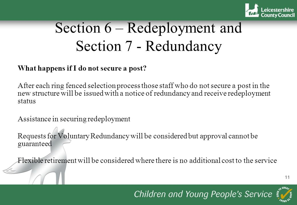 11 Section 6 – Redeployment and Section 7 - Redundancy What happens if I do not secure a post.