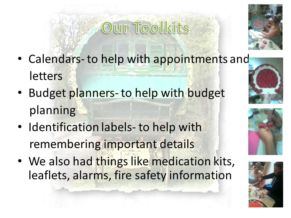 Calendars- to help with appointments and letters Budget planners- to help with budget planning Identification labels- to help with remembering importa