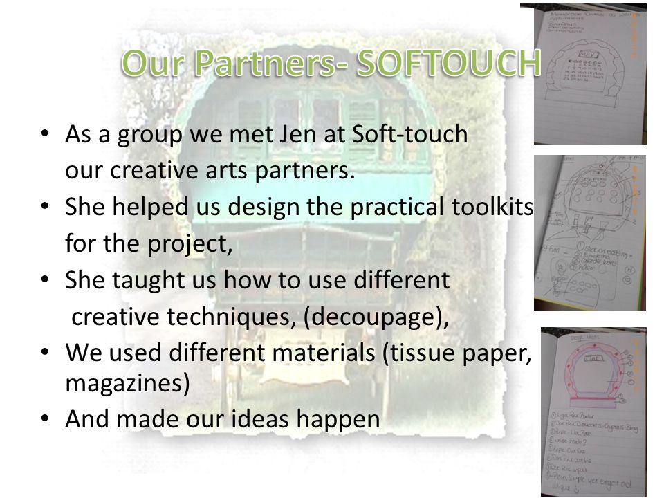 As a group we met Jen at Soft-touch our creative arts partners. She helped us design the practical toolkits for the project, She taught us how to use