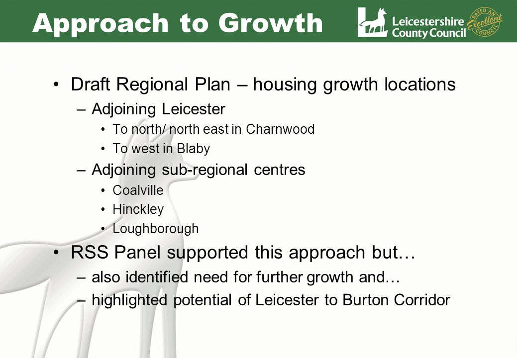Approach to Growth Draft Regional Plan – housing growth locations –Adjoining Leicester To north/ north east in Charnwood To west in Blaby –Adjoining s