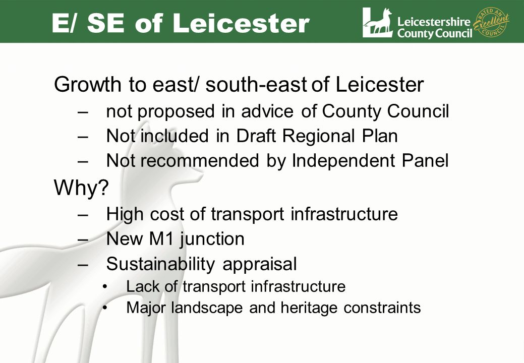 E/ SE of Leicester Growth to east/ south-east of Leicester –not proposed in advice of County Council –Not included in Draft Regional Plan –Not recomme