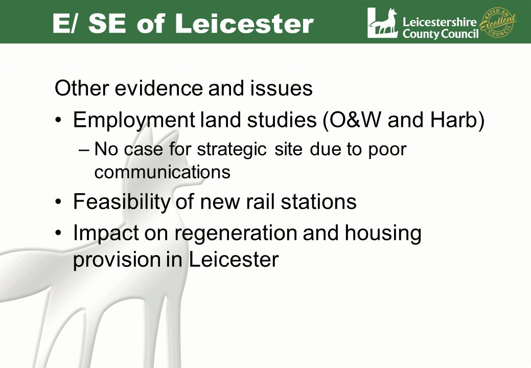 E/ SE of Leicester Other evidence and issues Employment land studies (O&W and Harb) –No case for strategic site due to poor communications Feasibility