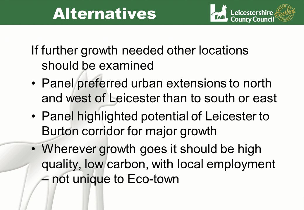 Alternatives If further growth needed other locations should be examined Panel preferred urban extensions to north and west of Leicester than to south