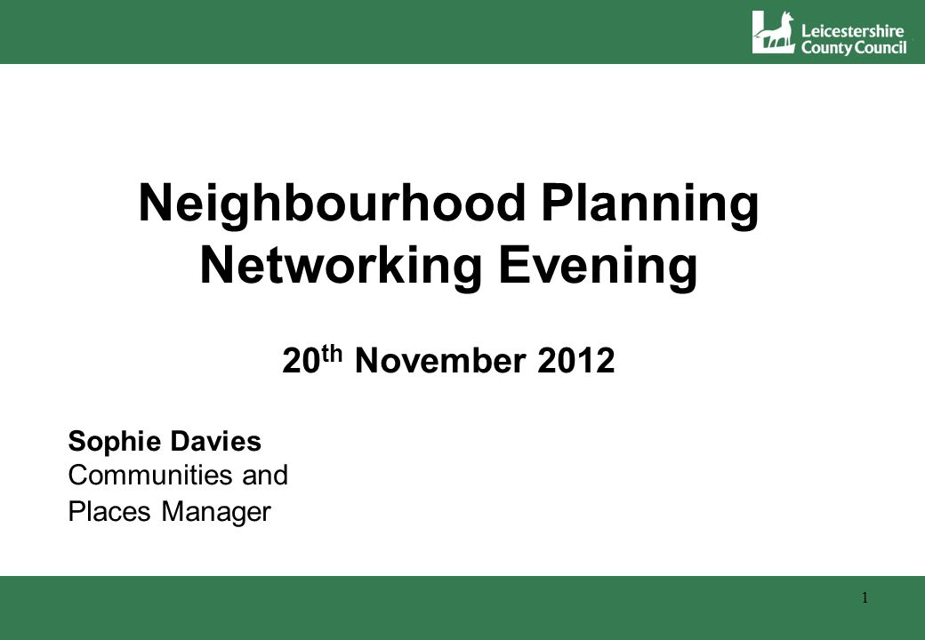 Neighbourhood Planning Networking Evening 20 th November 2012 Sophie Davies Communities and Places Manager 1