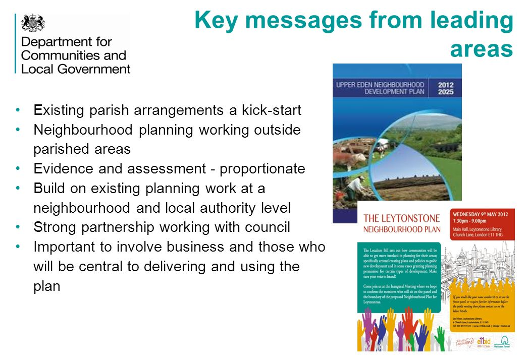 Key messages from leading areas Existing parish arrangements a kick-start Neighbourhood planning working outside parished areas Evidence and assessmen
