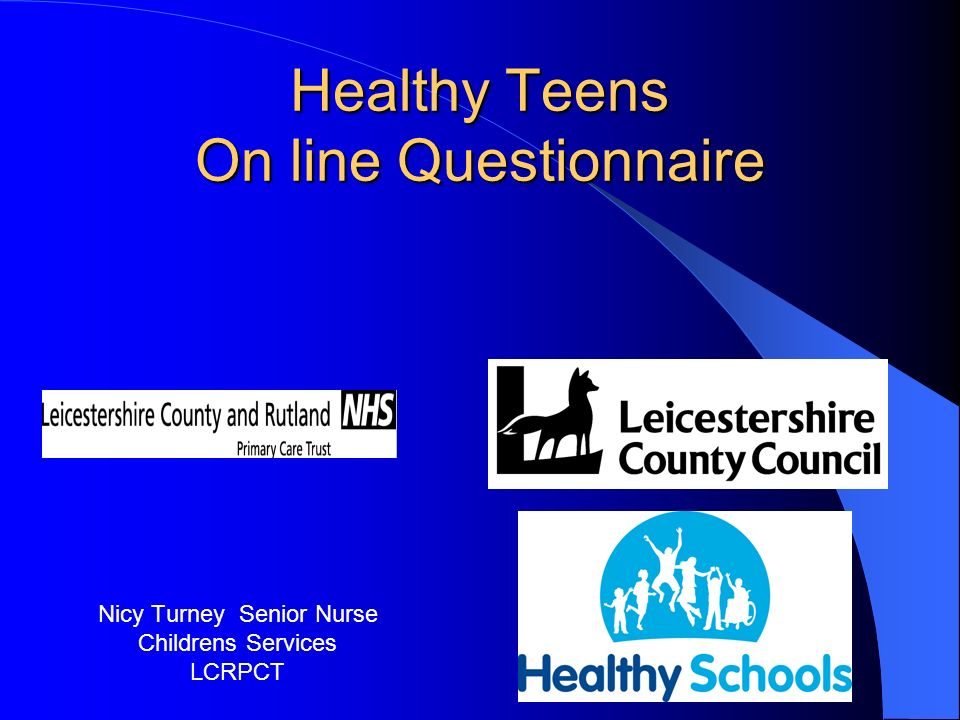 Healthy Teens On line Questionnaire Nicy Turney Senior Nurse Childrens Services LCRPCT