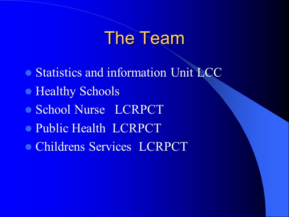 The Team Statistics and information Unit LCC Healthy Schools School Nurse LCRPCT Public Health LCRPCT Childrens Services LCRPCT