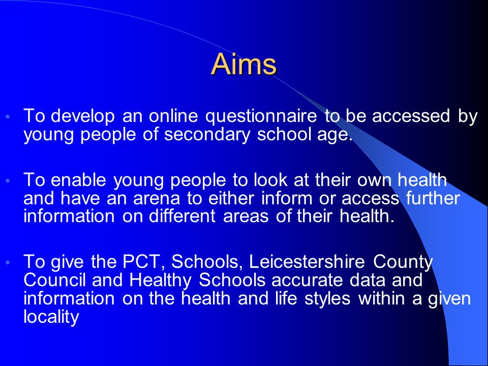 Aims To develop an online questionnaire to be accessed by young people of secondary school age.