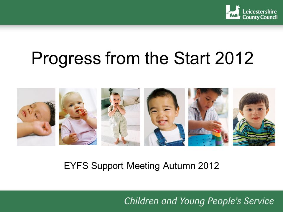 Progress from the Start 2012 EYFS Support Meeting Autumn 2012