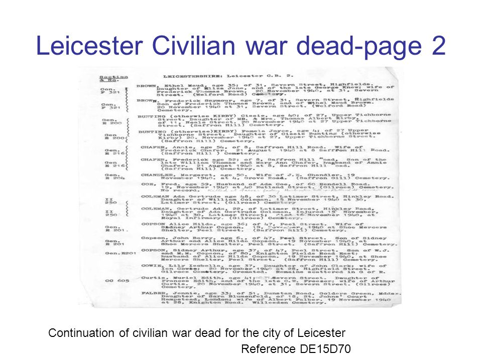 Leicester civilian war dead- page 1 This is the first of 7 pages of civilian war dead for the city of Leicester which was compiled by the Imperial War
