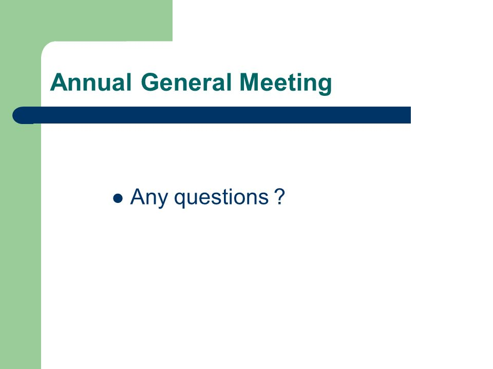 Annual General Meeting Any questions