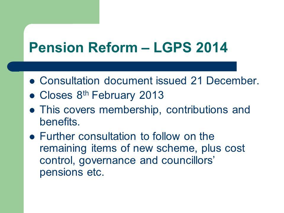 Pension Reform – LGPS 2014 Consultation document issued 21 December.