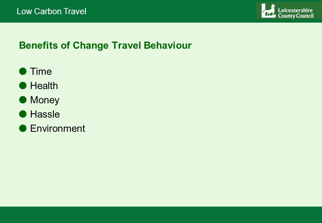 Low Carbon Travel Benefits of Change Travel Behaviour lTime lHealth lMoney lHassle lEnvironment