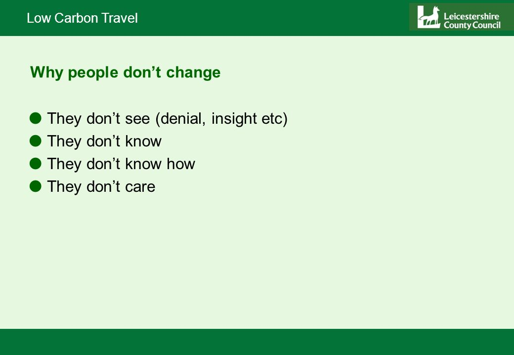 Low Carbon Travel Why people dont change lThey dont see (denial, insight etc) lThey dont know lThey dont know how lThey dont care