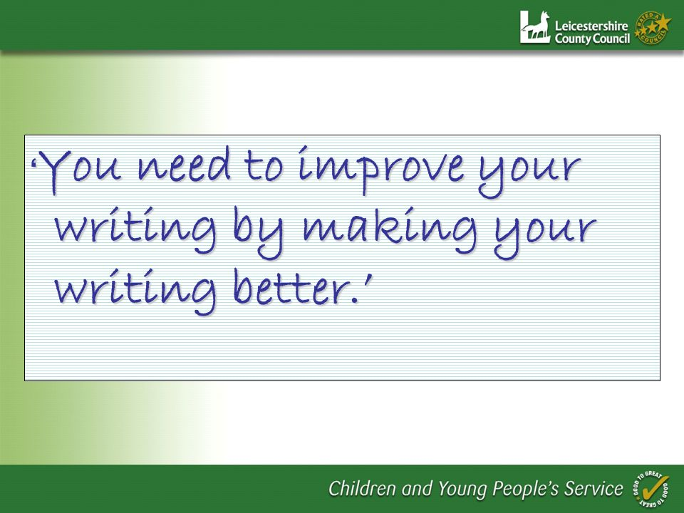 You need to improve your writing by making your writing better. You need to improve your writing by making your writing better.