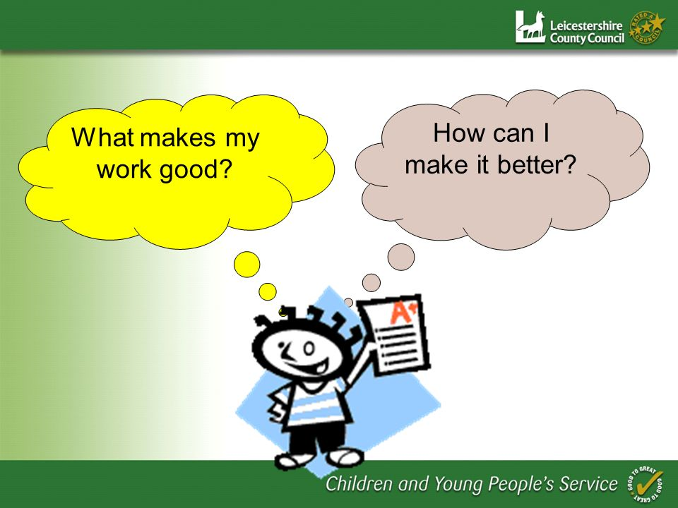 What makes my work good? How can I make it better?