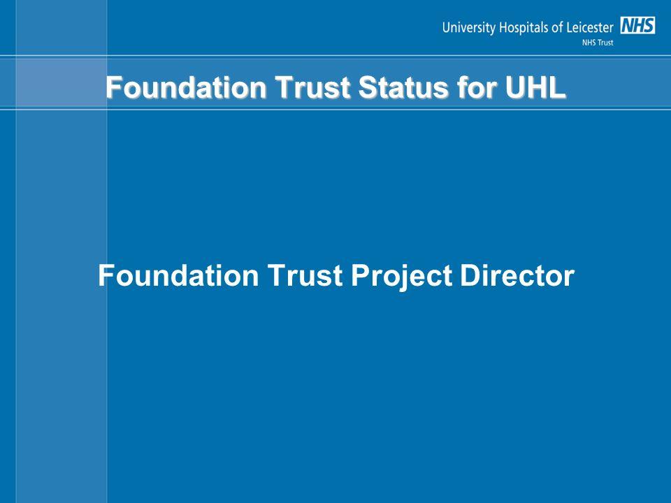 Foundation Trust Status for UHL Foundation Trust Project Director