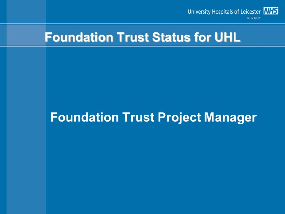 Foundation Trust Status for UHL Foundation Trust Project Manager