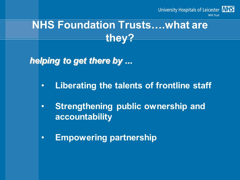 NHS Foundation Trusts….what are they. helping to get there by...