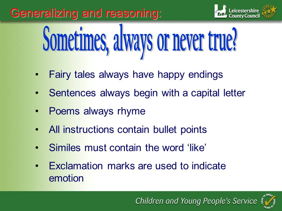 Fairy tales always have happy endings Sentences always begin with a capital letter Poems always rhyme All instructions contain bullet points Similes must contain the word like Exclamation marks are used to indicate emotion Generalizing and reasoning: