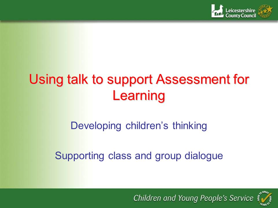 Using talk to support Assessment for Learning Developing childrens thinking Supporting class and group dialogue
