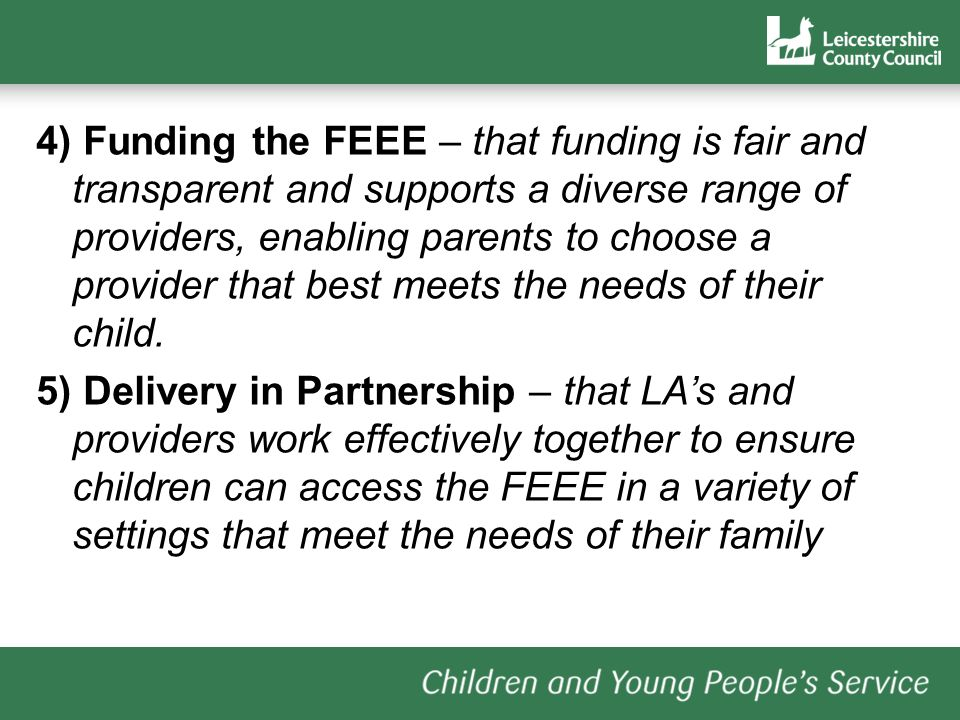 4) Funding the FEEE – that funding is fair and transparent and supports a diverse range of providers, enabling parents to choose a provider that best meets the needs of their child.