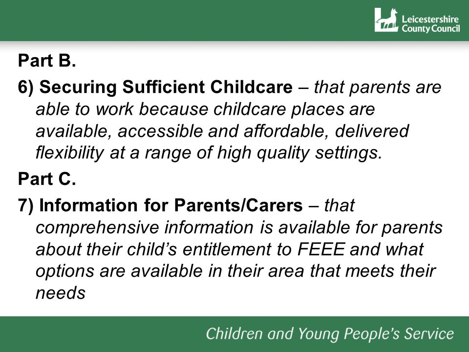 Part B. 6) Securing Sufficient Childcare – that parents are able to work because childcare places are available, accessible and affordable, delivered