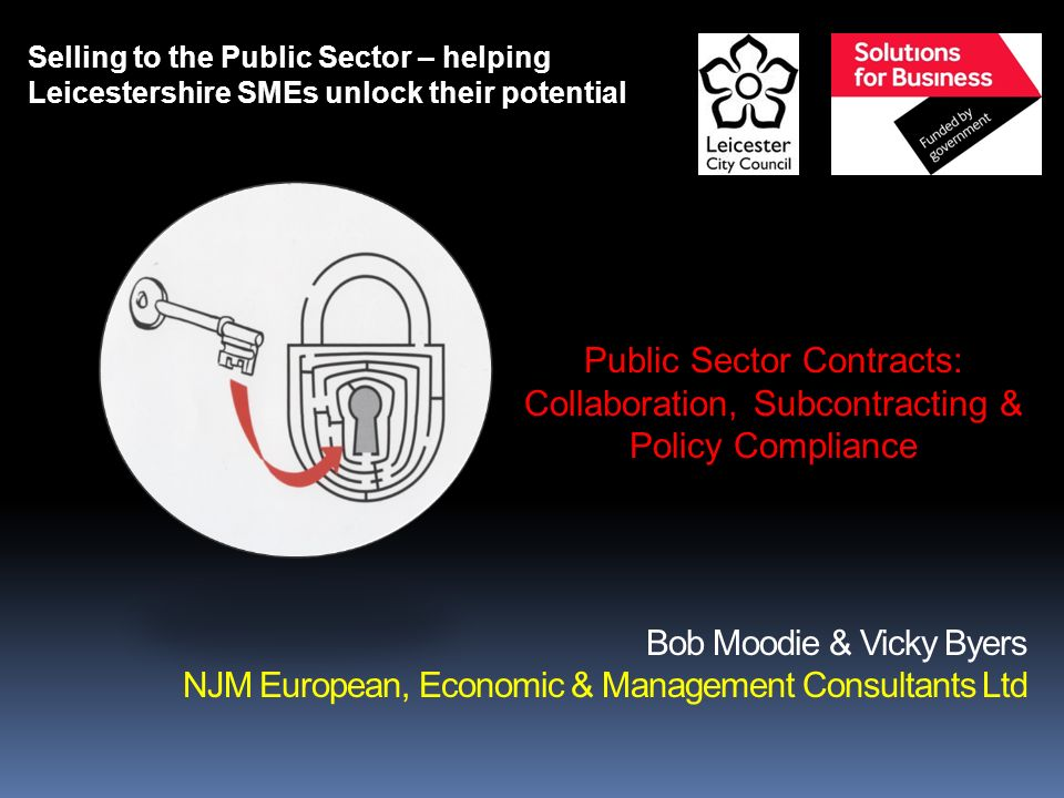 Bob Moodie & Vicky Byers NJM European, Economic & Management Consultants Ltd Selling to the Public Sector – helping Leicestershire SMEs unlock their p