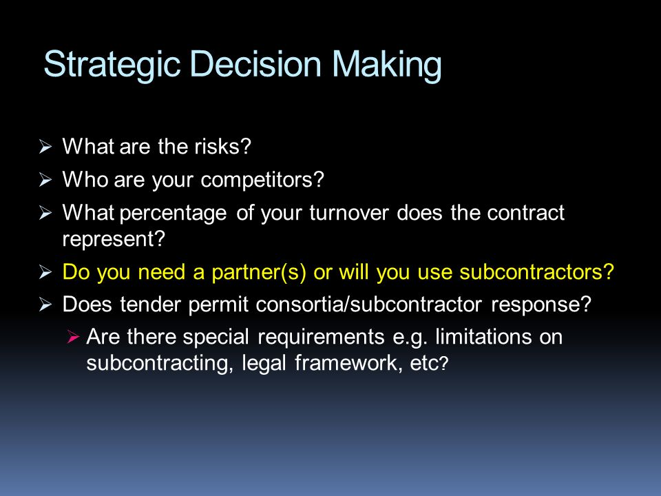 Strategic Decision Making What are the risks? Who are your competitors? What percentage of your turnover does the contract represent? Do you need a pa