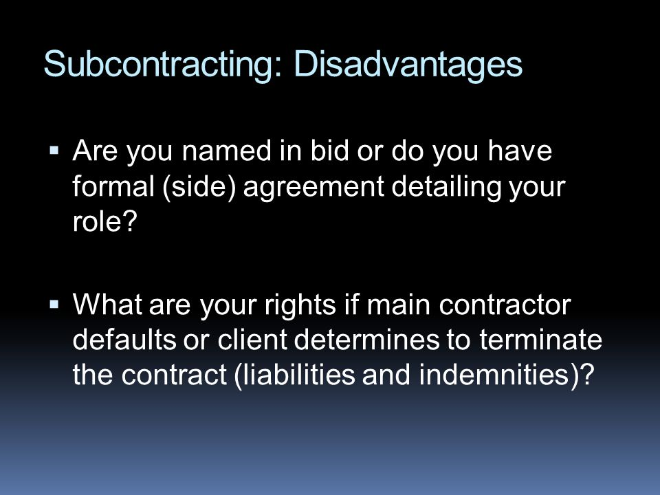 Are you named in bid or do you have formal (side) agreement detailing your role? What are your rights if main contractor defaults or client determines