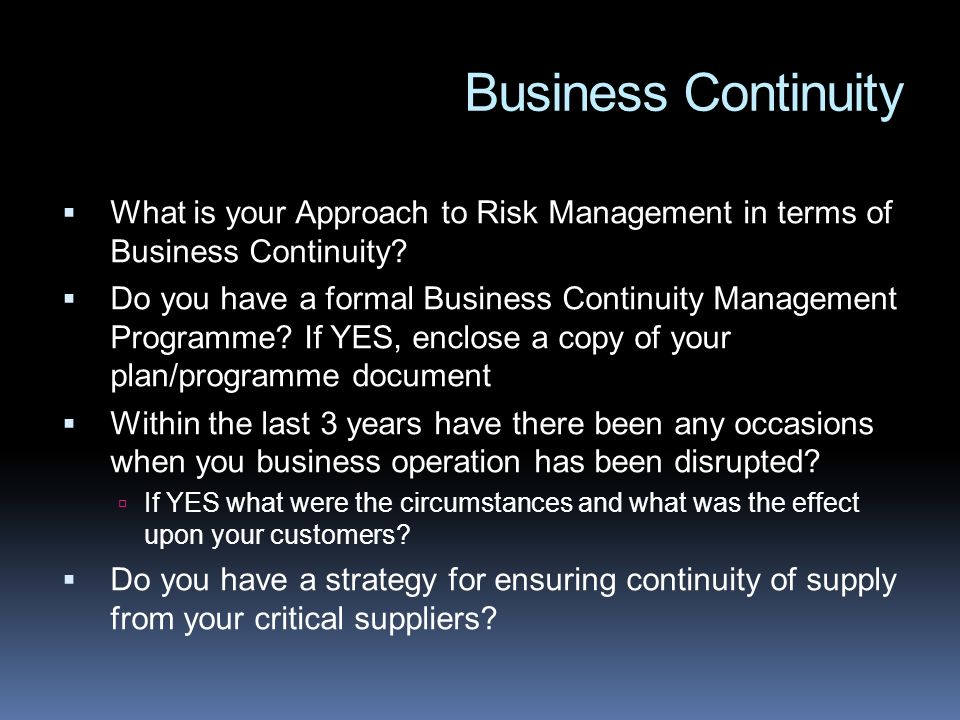 Business Continuity What is your Approach to Risk Management in terms of Business Continuity? Do you have a formal Business Continuity Management Prog