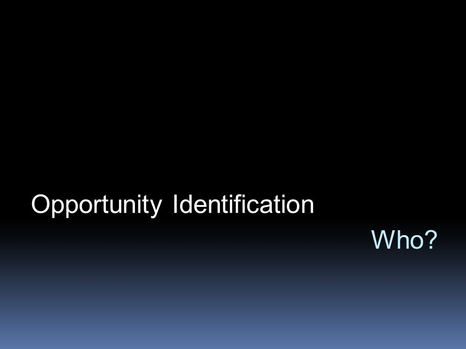 Who? Opportunity Identification