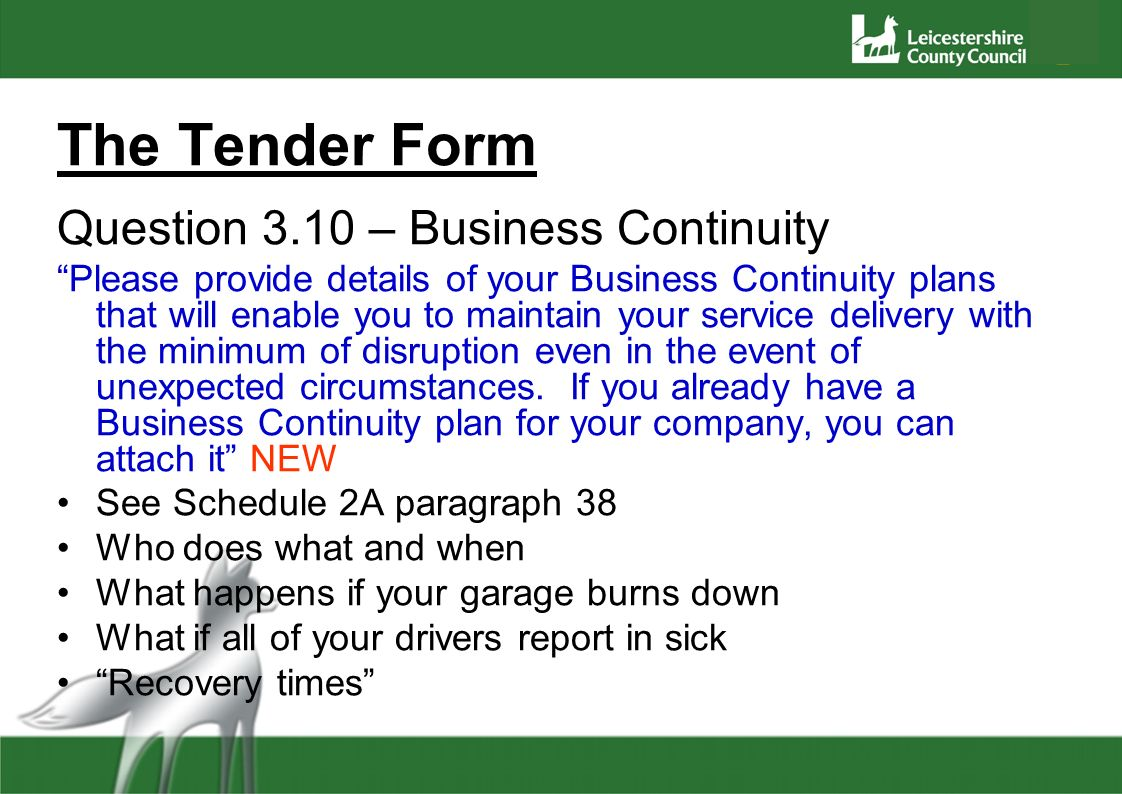 The Tender Form Question 3.10 – Business Continuity Please provide details of your Business Continuity plans that will enable you to maintain your ser