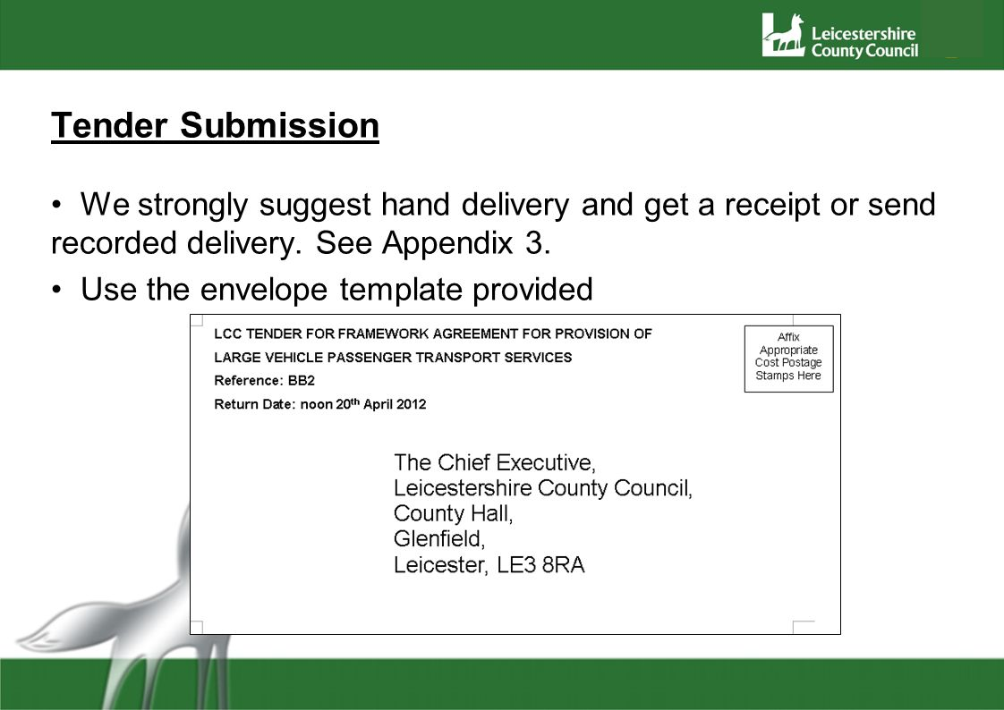 Tender Submission We strongly suggest hand delivery and get a receipt or send recorded delivery. See Appendix 3. Use the envelope template provided