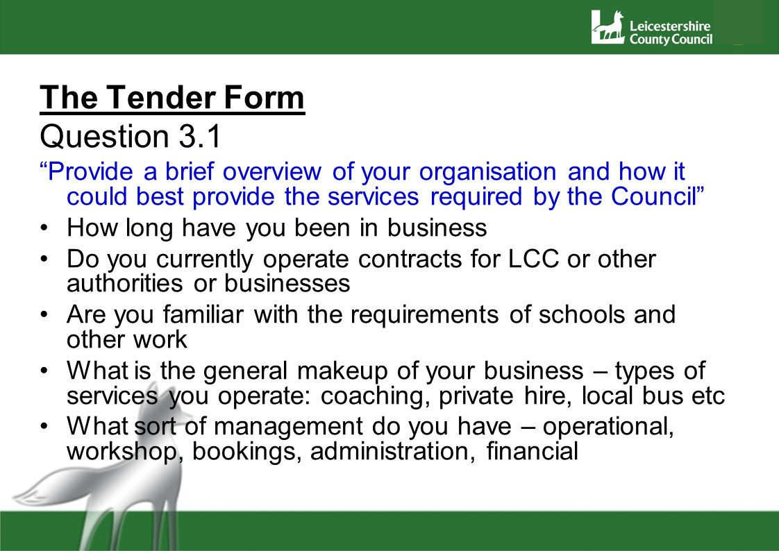 The Tender Form Question 3.1 Provide a brief overview of your organisation and how it could best provide the services required by the Council How long