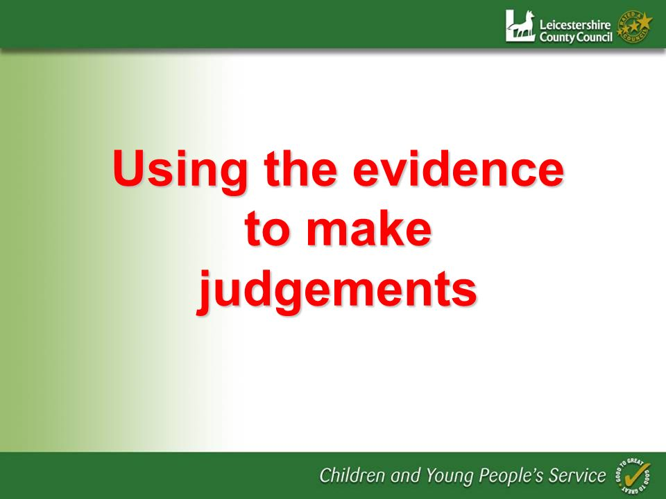 Using the evidence to make judgements