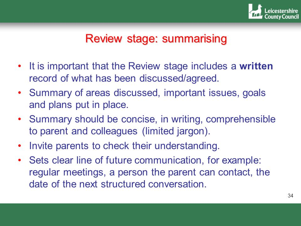 34 Review stage: summarising It is important that the Review stage includes a written record of what has been discussed/agreed. Summary of areas discu