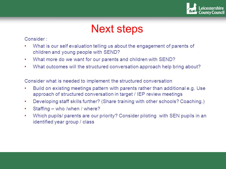 Next steps Consider : What is our self evaluation telling us about the engagement of parents of children and young people with SEND? What more do we w