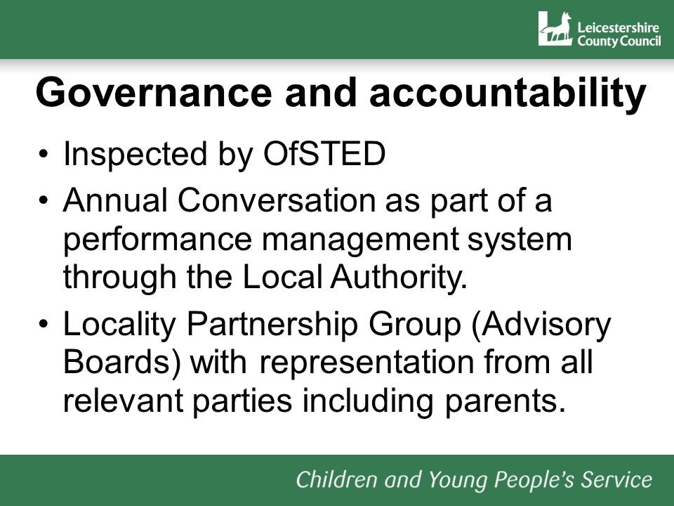 Governance and accountability Inspected by OfSTED Annual Conversation as part of a performance management system through the Local Authority.