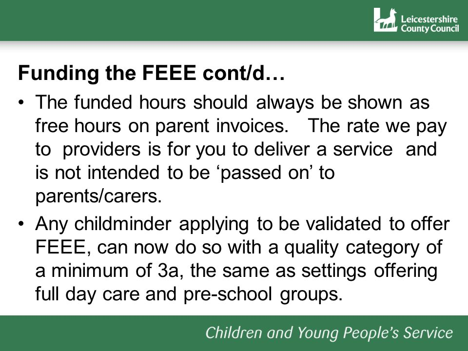 Funding the FEEE cont/d… The funded hours should always be shown as free hours on parent invoices.
