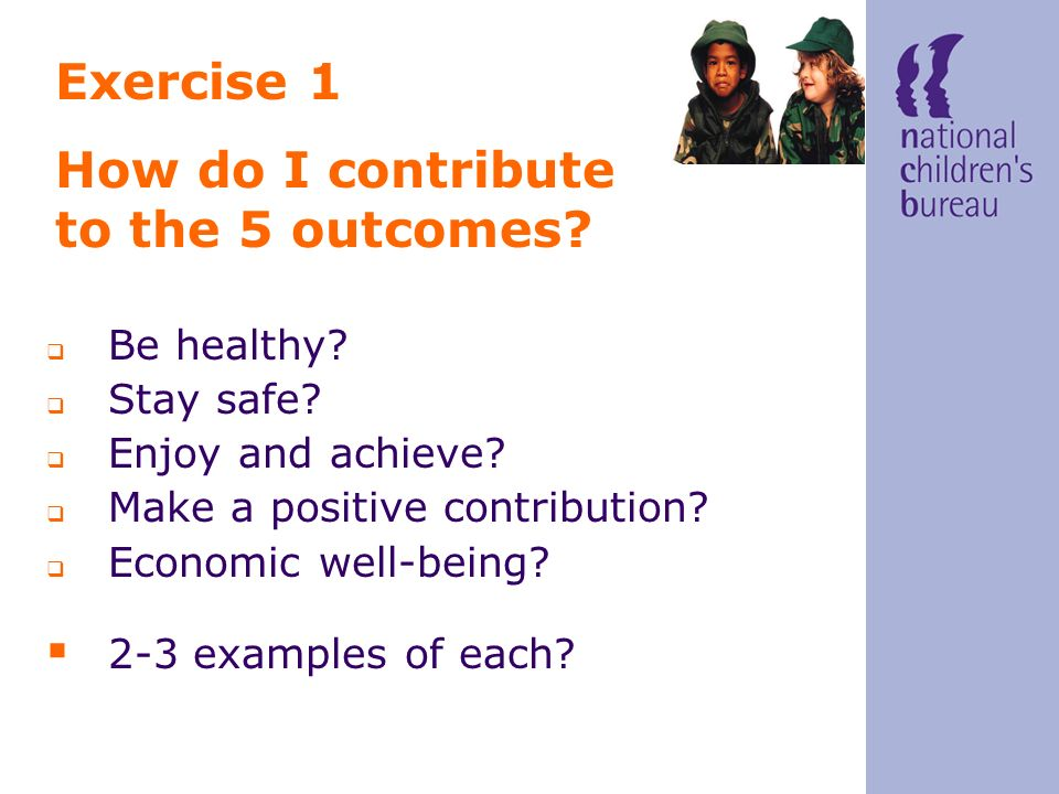 Exercise 1 How do I contribute to the 5 outcomes. Be healthy.