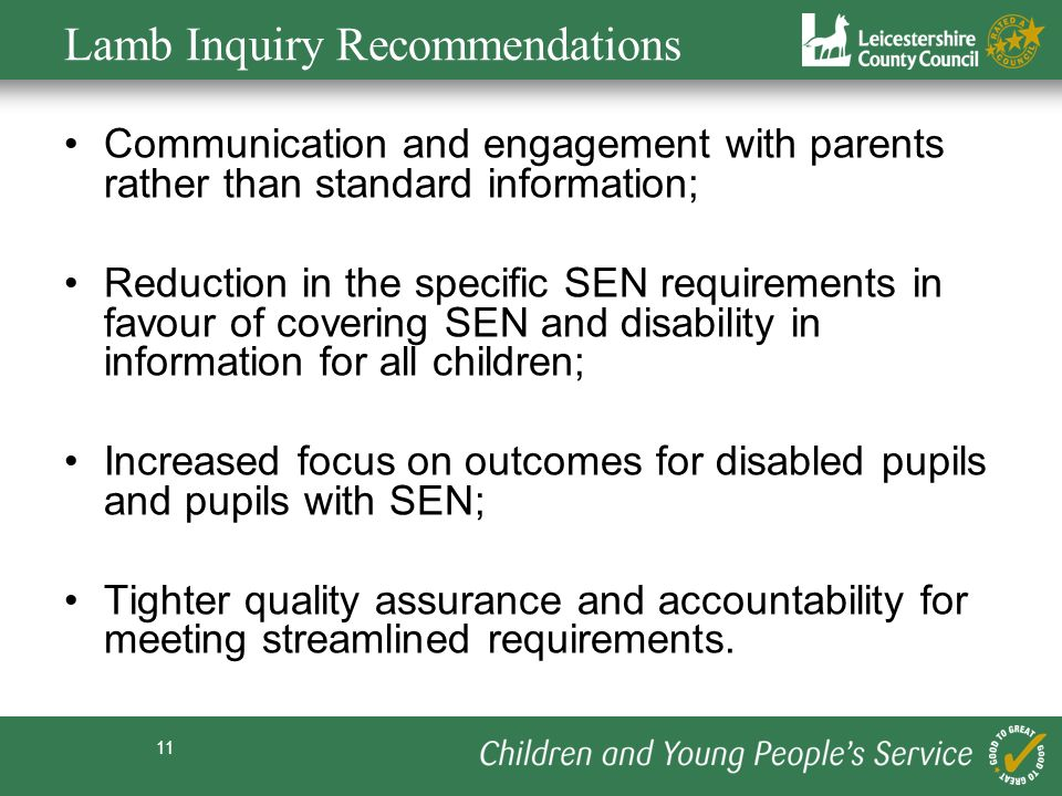 11 Lamb Inquiry Recommendations Communication and engagement with parents rather than standard information; Reduction in the specific SEN requirements