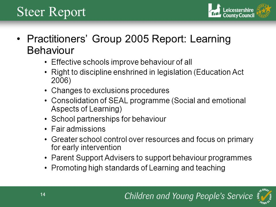 14 Steer Report Practitioners Group 2005 Report: Learning Behaviour Effective schools improve behaviour of all Right to discipline enshrined in legisl