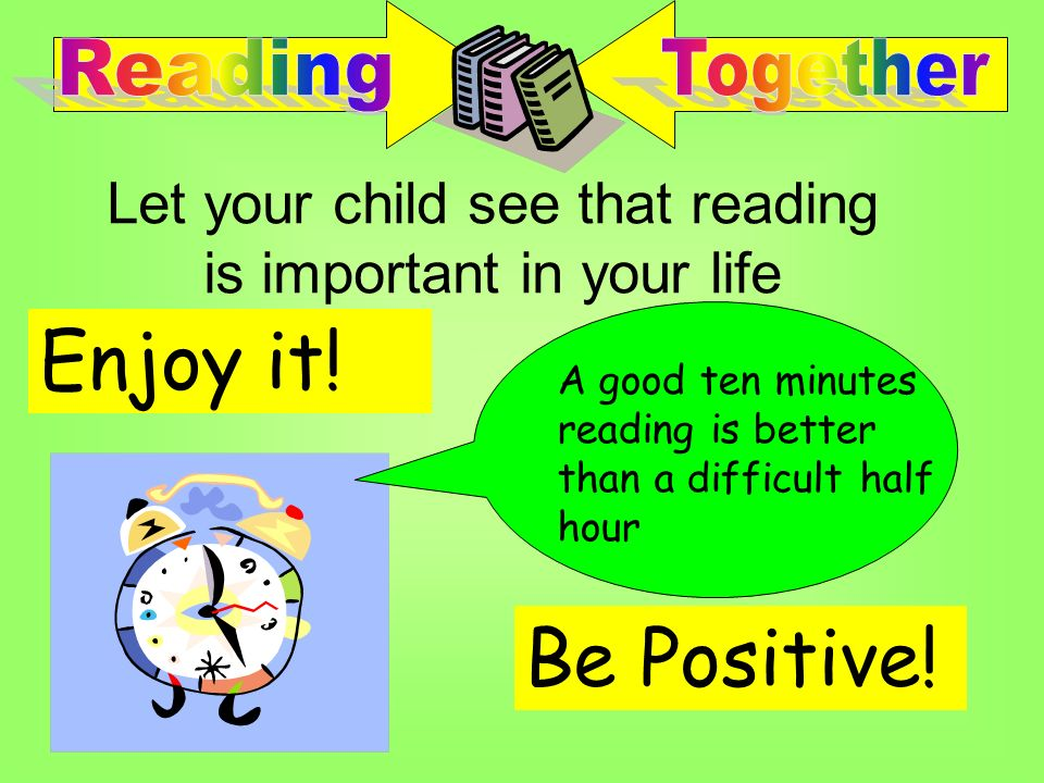 Understand the reading processUnderstand the reading process Value reading to the end of primary years and beyondValue reading to the end of primary years and beyond Be a good role modelBe a good role model Recognise and support our childrens interests and desiresRecognise and support our childrens interests and desires Making time for our children to readMaking time for our children to read How can we help our children