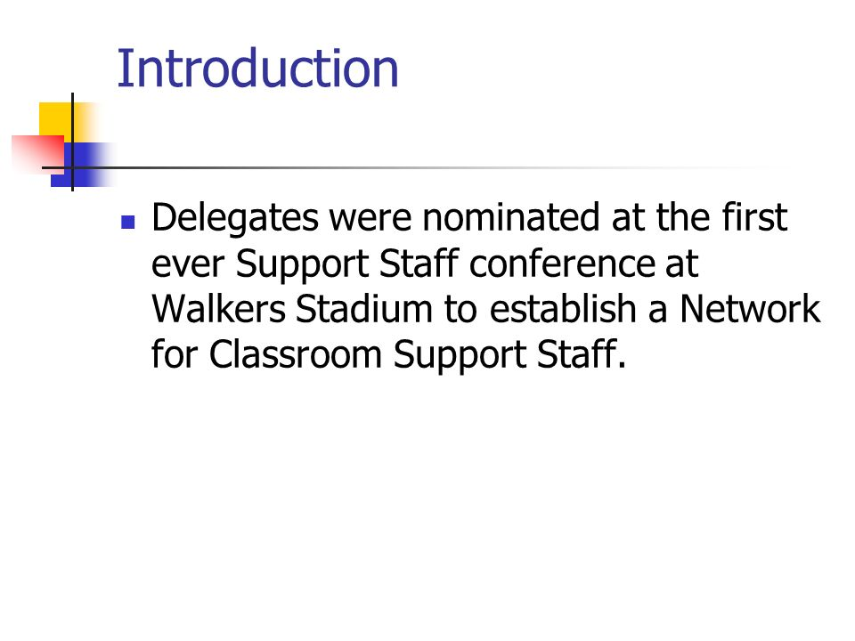 Introduction Delegates were nominated at the first ever Support Staff conference at Walkers Stadium to establish a Network for Classroom Support Staff.