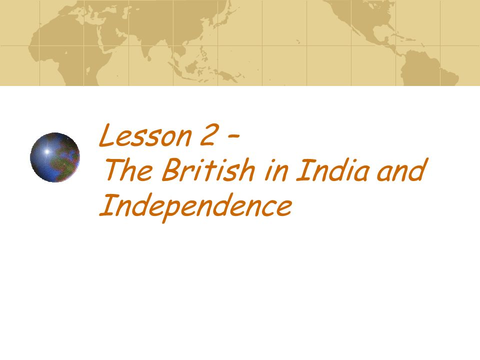 Lesson 2 – The British in India and Independence
