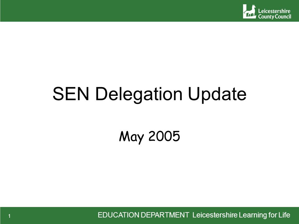 EDUCATION DEPARTMENT Leicestershire Learning for Life 1 SEN Delegation Update May 2005