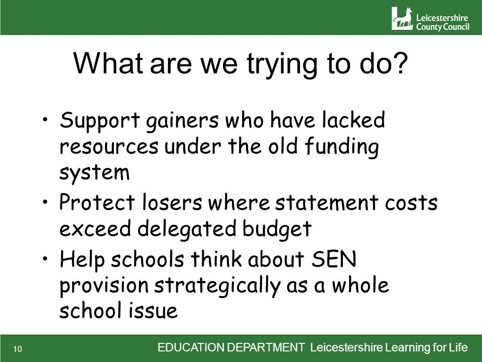 EDUCATION DEPARTMENT Leicestershire Learning for Life 10 What are we trying to do.