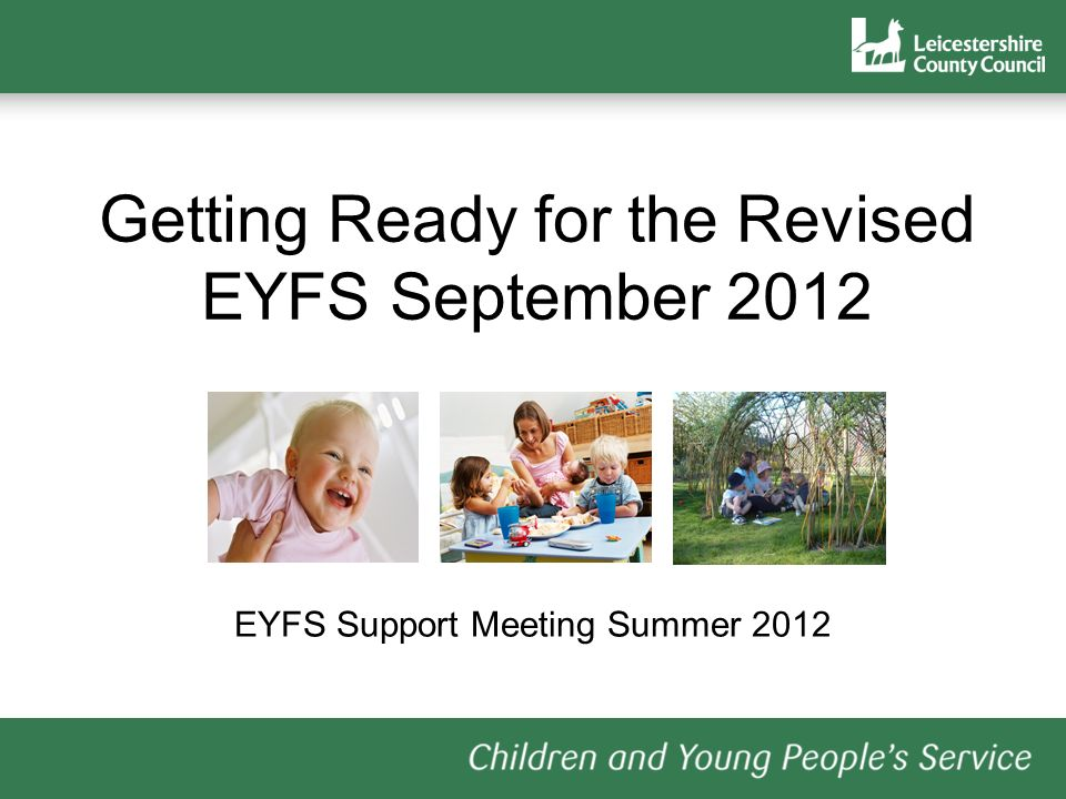 Getting Ready for the Revised EYFS September 2012 EYFS Support Meeting Summer 2012